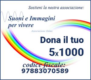 Dona il tuo 5x1000 all'associazione Suoni e immagini per vivere - codice Fiscale : 97883070589